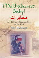 Mukhabarat, Baby! My Life as a Wartime Spy for the CIA by Eric Burkhart
