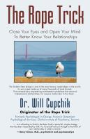 THE ROPE TRICK: Close Your Eyes and Open Your Mind To Better Know Your Relationships by Dr. Will Cupchik