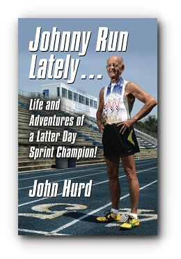 JOHNNY RUN LATELY: The Life and Adventures of a Latter Day Sprint Champion cover