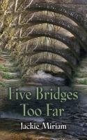 Five Bridges Too Far by Jackie Miriam