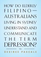 How Do Elderly Filipino-Australians Living in Sydney Understand and Communicate the Term Depression? by Desiree Pascale
