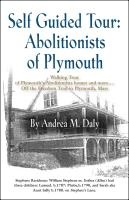Self Guided Tour: Abolitionists of Plymouth by Andrea M. Daly