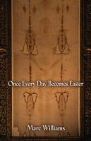 ONCE EVERY DAY BECOMES EASTER by Marc Williams