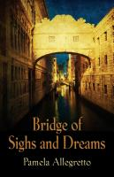 Bridge of Sighs and Dreams by Pamela Allegretto