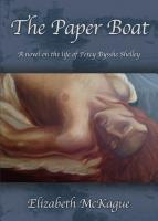 THE PAPER BOAT: A novel on the life and works of Percy Bysshe Shelley by Elizabeth McKague