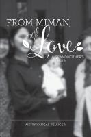 FROM MIMAN, WITH LOVE: A Grandmother's Memoir by Metty Vargas Pellicer