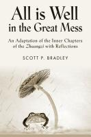 ALL IS WELL IN THE GREAT MESS: An Adaptation of the Inner Chapters of the Zhuangzi with Reflections by Scott P Bradley