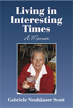 LIVING IN INTERESTING TIMES: A MEMOIR by Gabriele Neuhäuser Scott