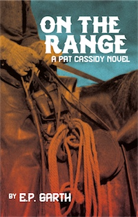 ON THE RANGE: A Pat Cassidy Novel by E.P. Garth