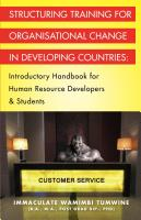 STRUCTURING TRAINING FOR ORGANISATIONAL CHANGE IN DEVELOPING COUNTRIES: Introductory Handbook for Human Resource Developers & Students by Immaculate Tumwine