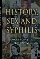 HISTORY, SEX AND SYPHILIS: Famous Syphilitics and Their Private Lives by Tomasz F.  Mroczkowski, MD
