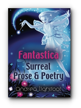 Fantastica - Surreal Prose & Poetry by Andrea Lesley Lightfoot