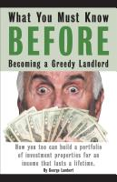 What You Must Know BEFORE Becoming a Greedy Landlord by George Lambert
