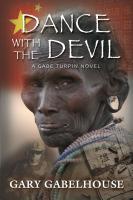 DANCE WITH THE DEVIL: A Gabe Turpin Novel by Gary Gabelhouse