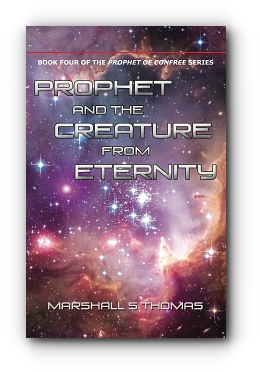 Prophet and the Creature from Eternity by Marshall S Thomas