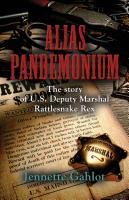 Alias Pandemonium: The Story of U.S Deputy Marshal Rattlesnake Rex by Jennette Gahlot
