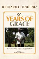 90 Years of Grace - Reflections From My Journey by Richard Ondeng