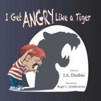 I Get Angry Like a Tiger by J.A. Durbin (author)  and Roger L. Schillerstrom (Illustrator)