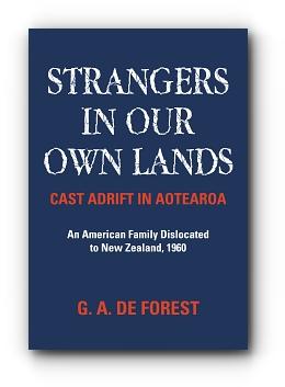 Strangers In Our Own Lands: Cast Adrift In Aotearoa by G. A. De Forest