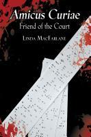 AMICUS CURIAE: FRIEND OF THE COURT by Linda MacFarlane