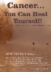 Cancer... You Can Heal Yourself! by Dr Janey Little
