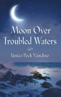 Moon Over Troubled Waters by Janice Peck Vandine