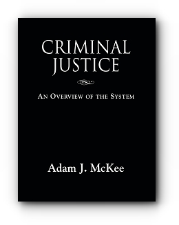 CRIMINAL JUSTICE: An Overview of the System by Adam J. McKee