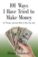 101 Ways I Have Tried to Make Money or Things I Learned After It Was Too Late by Diana Dunaway