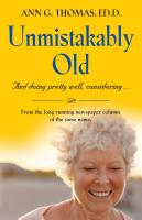UNMISTAKABLY OLD And doing pretty well, considering.... by Ann G. Thomas Ed.D.