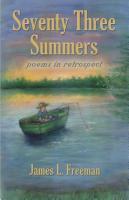 Seventy Three Summers by James L. Freeman