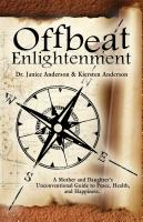 OFFBEAT ENLIGHTENMENT by Dr. Janice Anderson and Kiersten Anderson