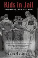 KIDS IN JAIL: A Portrait of Life Without Mercy by Jane Guttman