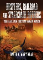Rustlers, Railroad and Stagecoach Robbers by David K. Martineau
