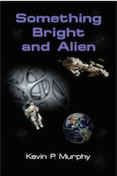 Something Bright and Alien by Kevin P. Murphy