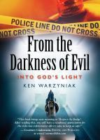 From the Darkness of Evil Into God's Light by Ken Warzyniak