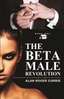 The Beta Male Revolution: Why Many Men Have Totally Lost Interest in Marriage in Today's Society by Alan Roger Currie