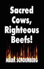 Sacred Cows, Righteous Beefs by Kurt Schoenberg (Mark Schoenberg)