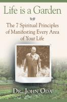 Life is a Garden- The 7 Spiritual Principles to Manifest Every Area of Your Life by Dr. John Oda
