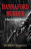 The Hannaford Murder: A Not So Simple Murder by Bob Jamelli
