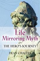 LIFE MIRRORING MYTH - The Hero's Journey by Dean Challes