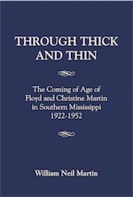 THROUGH THICK AND THIN The Coming of Age of Floyd and Christine Martin in Southern Mississippi  1922-1952 cover