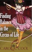 Finding Balance in the Circus of Life by Carol Cool