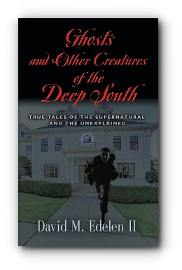 Ghosts and Other Creatures of the Deep South by David Edelen