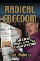 Radical Freedom or Oh Crap, There Goes the Constitution by Curt Waldrip
