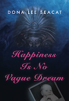 Happiness Is No Vague Dream by Dona Lee Seacat