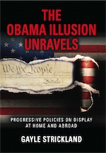 THE OBAMA ILLUSION UNRAVELS: Progressive Policies on Display at Home and Abroad by Gayle Strickland