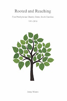 Rooted and Reaching: The 25-year history of the First Presbyterian Church of Greer following the Sesquicentennial Celebration - 1991-2016 cover