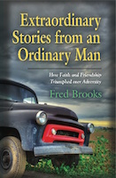 Extraordinary Stories from an Ordinary Man: How Faith and Friendship Triumphed over Adversity by Fred Brooks