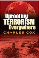 UPROOTING TERRORISM EVERYWHERE by Charles Cox