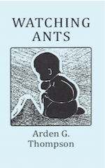 WATCHING ANTS by Arden G. Thompson